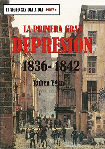 LA PRIMERA GRAN DEPRESIÓN- 1836- 1842 (EL SIGLO XIX DIA A DIA nº 4)