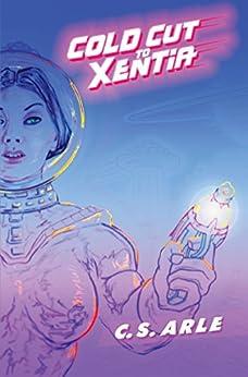 Cold Cut to Xentia (English Edition) di [Arle, C. S.]