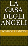 Scarica Libro La casa degli angeli (PDF,EPUB,MOBI) Online Italiano Gratis