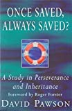 Once Saved, Always Saved?: A Study in Perseverance and Inheritance by David Pawson (1996-11-21)