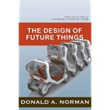 The Design of Future Things by Don Norman (2009-05-12)