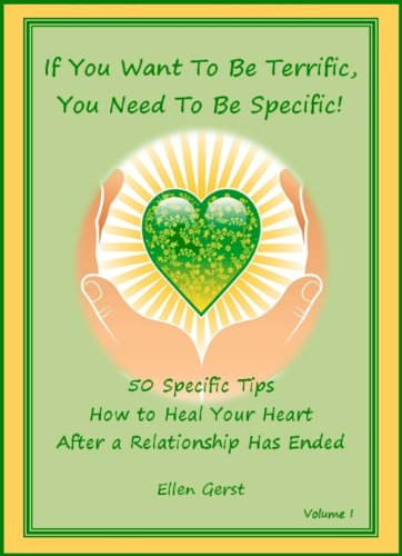 If You Want To Be Terrific, You Need To Be Specific: 50 Tips on How To Heal Your Heart After a Relationship Has Ended