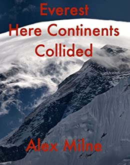 Everest Here Continents Collided by [Milne, Alex W]