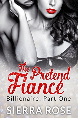 The Pretend Fiancé - Billionaire - Part 1 (Troubled Heart of the Billionaire)
