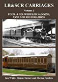 LB&SCR Carriages: Four- & Six-Wheeled Saloons, Vans and Restorations: Volume 2
