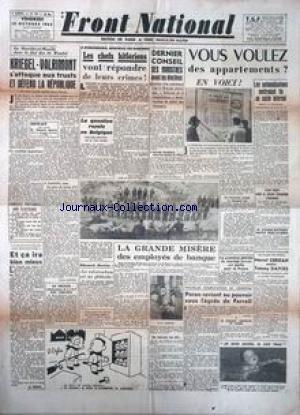 FRONT NATIONAL [No 368] du 19/10/1945 - DERNIER CONSEIL DES MNISTRES - KRIEGEL-VALRIMONT S'ATTAQUENT AUX TRUSTS ET DEFAND LA REPUBLIQUE - LA QUESTION ROYALE EN BELGIQUE - M. VAN ACKER - LA GRANDE MISERE DES EMPLOYES DE BANQUE - MARCEL CERDAN CONTRE TOMMY DAVIES - PERON REVIENT AU POUVOIR SOUS LEGIDE DE FARRELL.