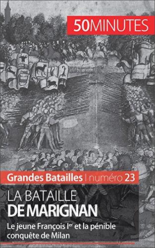 La bataille de Marignan: Le jeune Franois Ier et la pnible conqute de Milan (Grandes Batailles t. 23)