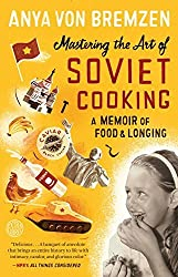 Mastering the Art of Soviet Cooking: A Memoir of Food and Longing by Anya Von Bremzen (2014-09-16)