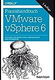 Praxishandbuch VMware vSphere 6: Leitfaden für Installation, Konfiguration und Optimierung