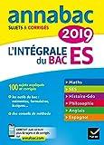 Annales Annabac 2019 L'intégrale Bac ES: sujets et corrigés en maths, SES, histoire-géographie, philosophie, anglais, espagnol