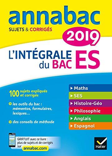 Annales Annabac 2019 L'intégrale Bac ES: sujets et corrigés en maths, SES, histoire-géographie, philosophie, anglais, espagnol par Sabrina Cerqueira