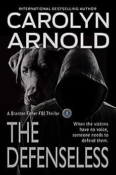 The Defenseless (Brandon Fisher FBI Series Book 3) by [Arnold, Carolyn]