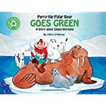 Perry the Polar Bear Goes Green: A Story About Global Warming