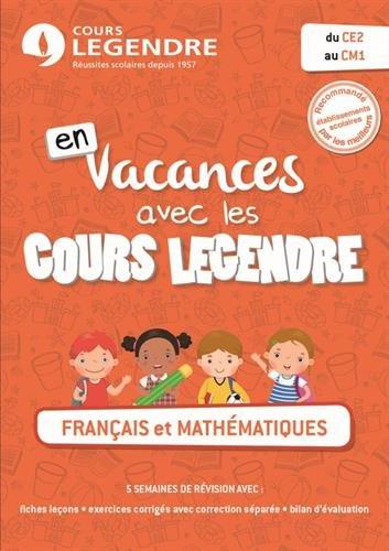 Français et mathématiques du CE2 au CM1 Cahier de vacances du CE2 au CM1 par Cours Legendre