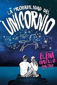 La probabilidad del unicornio par Elena Castillo Castro