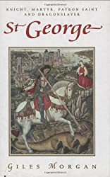 St. George: Knight, Martyr, Patron, Saint and Dragonslayer