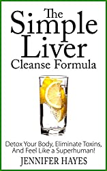 The Simple Liver Cleanse Formula: Detox Your Body, Eliminate Toxins, And Feel Like a Superhuman! (English Edition)