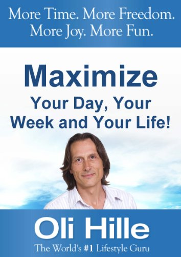 Maximized Living - Maximize Your Day, Your Week and Your Life! Wealth, Motivation, Inspiration, Success, Time, Purpose and Passion are all yours for the ... Money, Maximized Living) (English Edition)