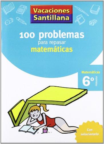 Vacaciones Santillana 100 problemas para repasar matemáticas 6º primaria - 9788429408423 por Varios autores