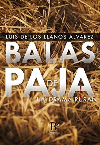 Balas de paja: Un drama rural de [de los Llanos Álvarez, Luis]
