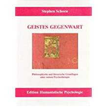 Geistes Gegenwart. Philosophische und literarische Grundlagen einer weisen Psychotherapie (EHP - Edition Humanistische Psychologie)