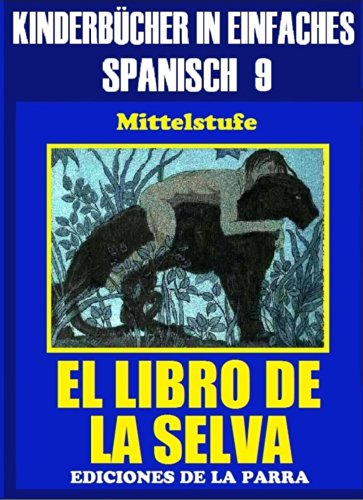 Kinderbücher in einfachem Spanisch Band 9: El Libro de La Selva (Spanisches Lesebuch für Kinder jeder Altersstufe!)