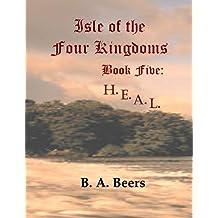 H.E.A.L.: Isle of the Four Kingdoms (Volume 5)