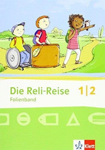 Die Reli-Reise 1/2: Folienband Klasse 1/2 (Die Reli-Reise. Allgemeine Ausgabe ab 2012)