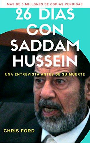 26 DIAS CON SADDAM HUSSEIN: LA ENTREVISTA ANTES DE SU MUERTE por CHRIS FORD