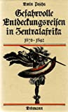Gefahrvolle Entdeckungsreisen in Zentralafrika 1877-1892 -