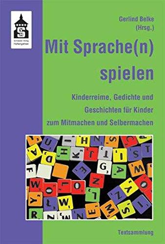 Mit Sprache(n) spielen: Kinderreime, Gedichte und Geschichten für Kinder zum Nachsprechen, Mitmachen und Selbermachen. Textsammlung