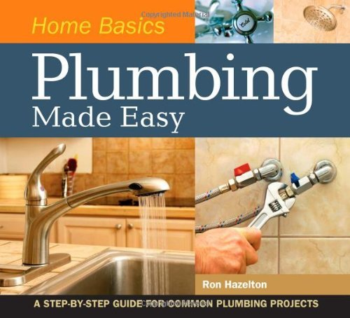home-basics-plumbing-made-easy-a-step-by-step-guide-for-common-plumbing-projects-by-ron-hazelton-200