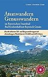 Atemwandern - Genusswandern im Bayerischen Staatsbad Bad Reichenhall mit Bayerisch Gmain: Die 60 schönsten Tal- und Bergwanderungen mit Atemübungen, Wanderkarte 1:25.000 und GPS-Daten