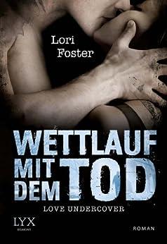 Love Undercover - Wettlauf mit dem Tod von [Foster, Lori]