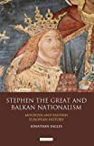 Stephen the Great and Balkan Nationalism: Moldova and Eastern European History (International Library of Historical Studies)