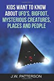 Kids Want to Know About: UFO's, Bigfoot, Mysterious Creatures, Mysterious Places, Mysterious People