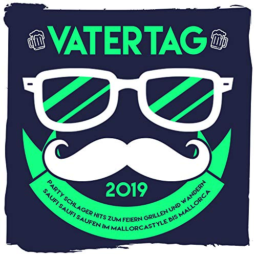 Vatertag 2019 - Party Schlager Hits zum Feiern Grillen und Wandern [Explicit] (Saufi Saufi Saufen im Mallorcastyle bis Mallorca)