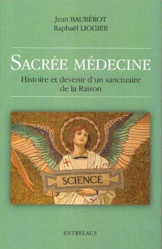 Sacrée médecine : Histoire et devenir d'un sanctuaire de la Raison
