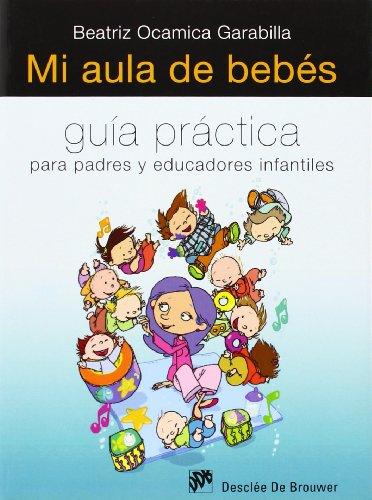Mi aula de bebés: Guía práctica para padres y educadores infantiles (AMAE) - 9788433024992 por Beatriz Ocamica Garabilla