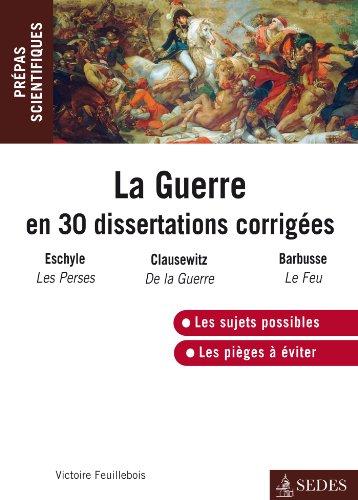 La guerre en 30 dissertations corrigées: Prépas scientifiques 2014-2015 par Victoire Feuillebois