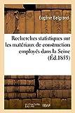Recherches Statistiques Sur Les Materiaux de Construction Employes Dans La Seine: Rapport Sur Le Memoire de M. Michelot En Date Du 20 Octobre 1853 (Savoirs Et Traditions)