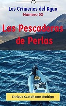 Los Crímenes del Agua: Las Pescadoras de Perlas (Los Crímenes del Agua: Las Aventuras del Profesor Ulises Flynn nº 3) (Spanish Edition) by [Castellanos Rodrigo, Enrique]