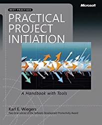 Practical Project Initiation: A Handbook with Tools (PRO-best Practices) by Karl E Wiegers (2007-08-18)