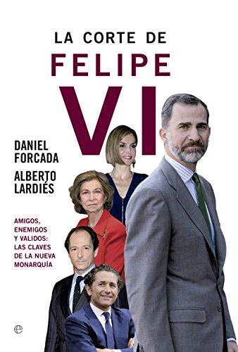 Portada del libro La corte de Felipe VI: Amigos, enemigos y validos: Las claves de la nueva monarquía (Actualidad)