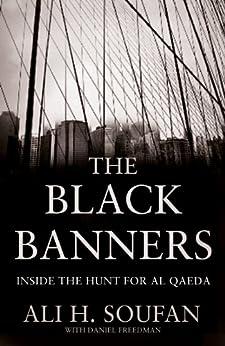 The Black Banners: Inside the Hunt for Al Qaeda by [Soufan, Ali]