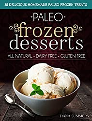 Paleo Frozen Desserts: 35 Delicious Homemade Dairy Free, Gluten Free Paleo Frozen Treats (English Edition)