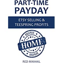 Part-Time Payday: Etsy Selling & Teespring Profits - 2 in 1 Home Based Income Bundle (English Edition)