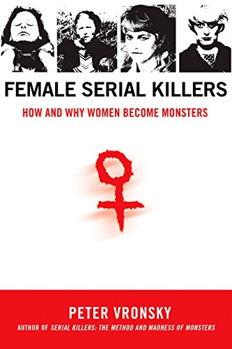 Female Serial Killers: How and Why Women Become Monsters por Peter Vronsky