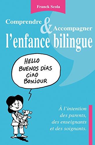 Comprendre et accompagner l'enfance bilingue - A l'intention des parents, des enseignants et des soi par Franck Scola