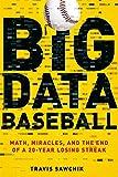 Big Data Baseball: Math, Miracles, and the End of a 20-Year Losing Streak